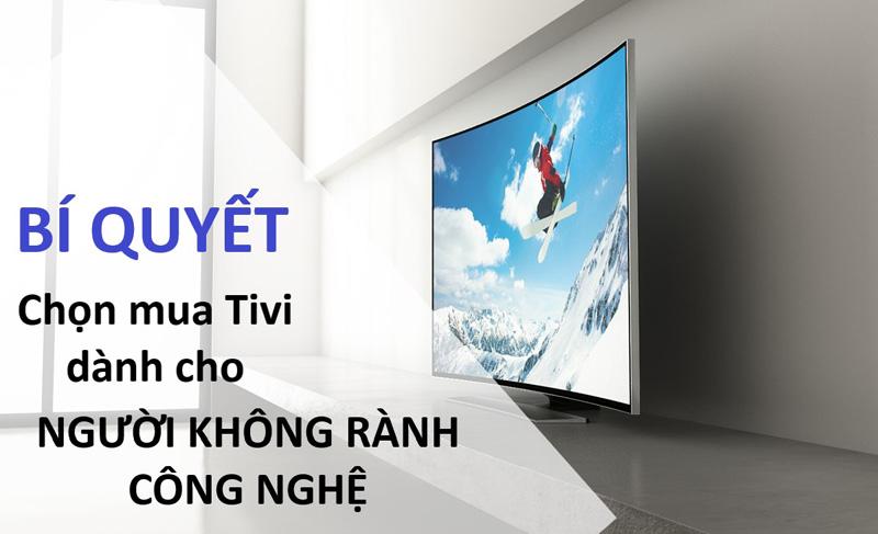 Bí quyết chọn mua tivi cho người không rành về công nghệ