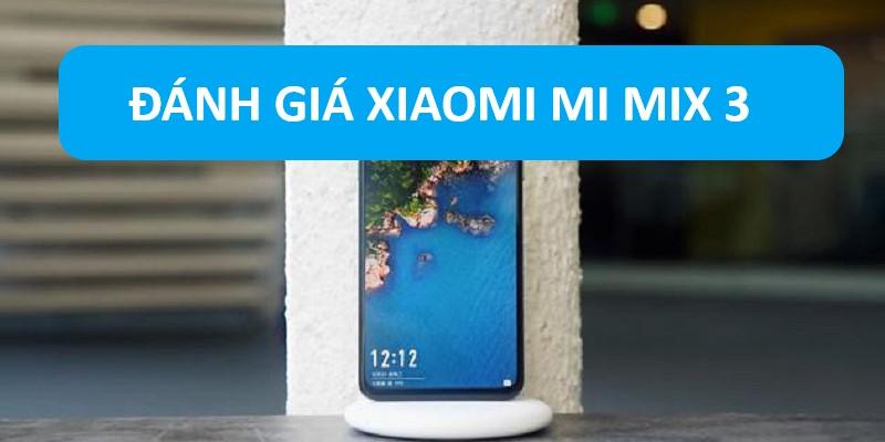 Xiaomi Mi Mix 3 siêu phẩm tràn viền vượt xa iPhone XS Max