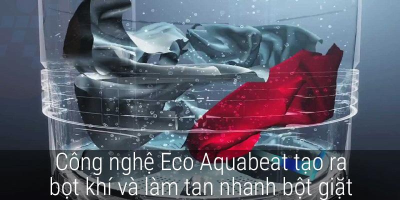 Công nghệ giặt Eco Aquabeat tạo ra bọt khí và làm tan nhanh bột giặt